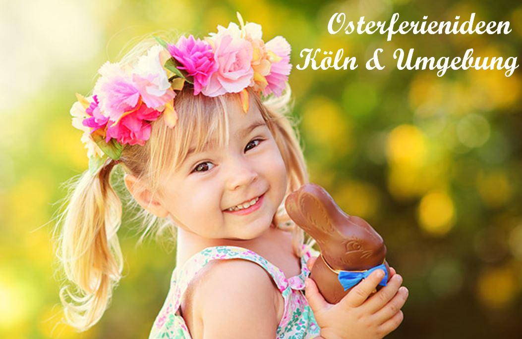 Osterferienideen Freizeit NRW Köln für Kinder - TOP 5 Osterferientipps Köln und NRW